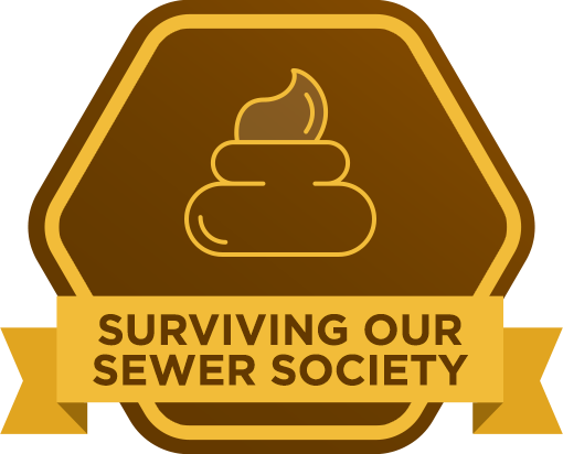 Surviving Our Sewer Society